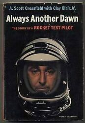 Always Another Dawn Story Of A Rocket Test Pilot By A. Scott Crossfield And Clay