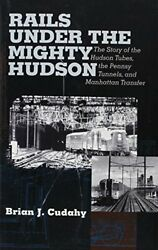 Rails Under Mighty Hudson Story Of Hudson Tubes, By Brian J. Cudahy - Hardcover