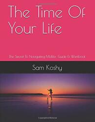Time Of Your Life Secret To Navigating Midlife Guide And By Sam Koshy Brand New