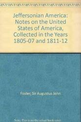 Jeffersonian America Notes On United States Of America, By Augustus John Foster