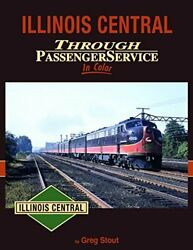 Illinois Central Through Passenger Service In Color By Greg Stout - Hardcover Vg