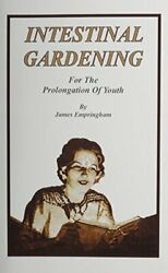 Intestinal Gardening For Prolongation Of Youth By Empringham And James Excellent
