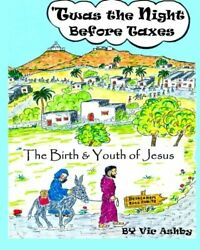 And039twas Night Before Taxes Birth And Youth Of Jesus By Vic Ashby Brand New