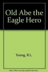 Old Abe Eagle Hero By R L Young Excellent Condition