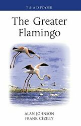 Greater Flamingo Poyser Monographs By Alan Johnson And Frank C. Cezilly New