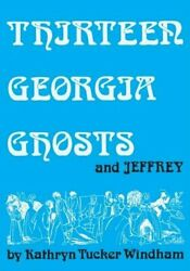 Thirteen Georgia Ghosts And Jeffrey Commemorative Edition By Kathryn Tucker