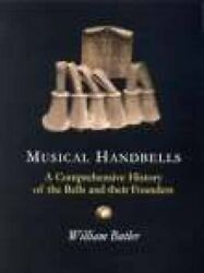 Musical Handbells A Comprehensive History Of Bells And By William Butler Vg+