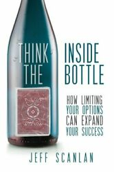 Think Inside Bottle How Limiting Your Options Can Expand By Jeff Scanlan Mint