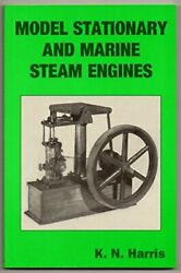 Model Stationary And Marine Steam Engines By K N Harris Brand New