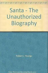Santa - Unauthorized Biography By Robert J. Youngs Editor-michelle Nosco Vg+