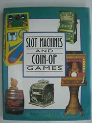 Slot Machines And Coin-op Games A Collector's Guide To By Bill Kurtz