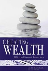 Creating Wealth Ethical And Economic Perspectives Second By David Schmidtz