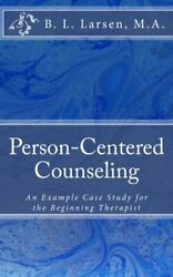 Person-centered Counseling An Example Case Study For By B L Larsen Excellent