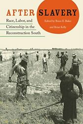 After Slavery Race, Labor, And Citizenship In By Bruce Baker And Brian Kelly Mint