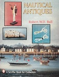 Nautical Antiques With Value Guide A Schiffer Book For By Robert W. D. Ball