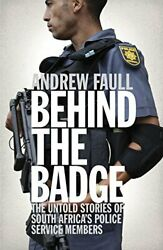 Behind Badge Untold Stories Of South Africa's Police By Andrew Faull Excellent