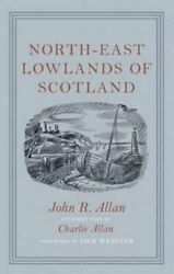 North-east Lowlands Of Scotland By John R. Allan - Hardcover Brand New