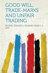 Good Will, Trade-marks And Unfair Trading By Rogers Edward S. 1875 Brand New