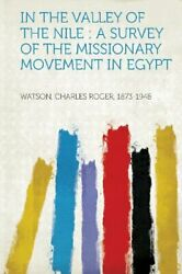 In Valley Of Nile A Survey Of Missionary Movement In By Watson Charles Roger