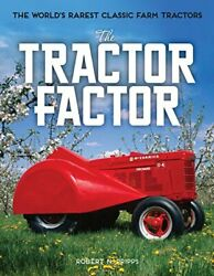 Tractor Factor World's Rarest Classic Farm Tractors By Robert N. Pripps New