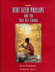 Bert Geer Phillips And Taos Art Colony By Julie Schimmel And Robert R. White Vg+