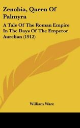 Zenobia, Queen Of Palmyra A Tale Of Roman Empire In Days By William Ware New