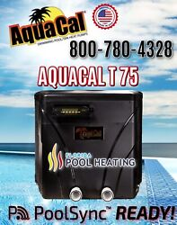 Aquacal T75 Pool And Spa Heater - 2 In Stock