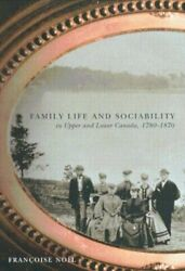 Family Life And Sociability In Upper And Lower Canada, By Francoise Noel Vg+