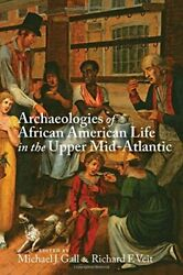 Archaeologies Of African American Life In Upper By Michael J. Gall And Richard F.