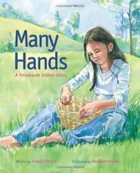 Many Hands A Penobscot Indian Story By Angeli Perrow