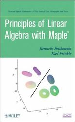 Principles Of Linear Algebra With Maple By Kenneth M. Shiskowski And Karl Frinkle