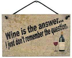 Wine Is The Answer I Just Donand039t Remember The Question Sign Kitchen Winery Gift
