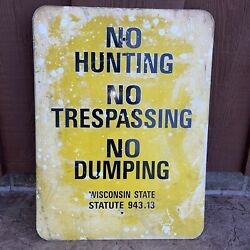 Vintage Wisconsin State No Hunting, No Trespassing, No Dumping Yellow Metal Sign
