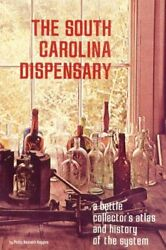 South Carolina Dispensary A Bottle Collector's Atlas And By Phillip K. Huggins