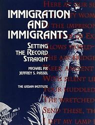 Immigration And Immigrants Setting Record Straight By Michael Fix And Jeffrey S.