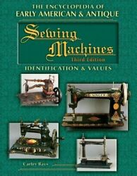 Encyclopedia Of Early American And Antique Sewing Machines By Carter Bays Vg+