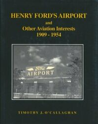 Henry Ford's Airport, And Other Aviation Interests By Timothy J. O'callaghan Vg+