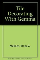 Tile Decorating With Gemma By Dona Z. Meilach And Gemma Taccogna Excellent