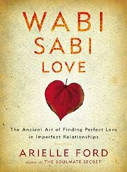 Wabi Sabi Love Ancient Art Of Finding Perfect Love In By Arielle Ford Mint