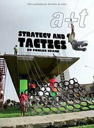 A+t 38 Strategy And Tactics In Public Space English And By Aurora Fernandez