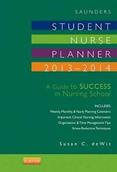 Saunders Student Nurse Planner, 2013-2014 A Guide To By Dewit Msn Rn Cns Susan