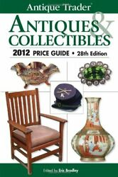 Antique Trader Antiques And Collectibles 2012 Price Guide By Eric Bradley Mint