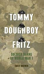 Tommy, Doughboy, Fritz Soldier Slang Of World War 1 By Emily Brewer - Hardcover