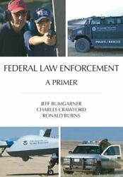 Federal Law Enforcement A Primer By Jeff Bumgarner And Charles Crawford Excellent