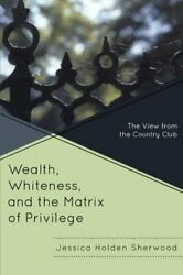 Wealth Whiteness And Matrix Of Privilege View From By Jessica Holden Sherwood