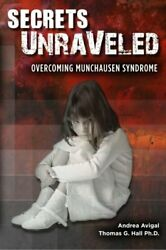 Secrets Unraveled Overcoming Munchausen Syndrome By Andrea Avigal And Hall Thomas