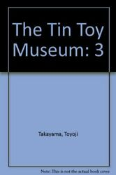 Tin Toy Museum Part 3 By Toyoji Takayama - Hardcover Excellent Condition