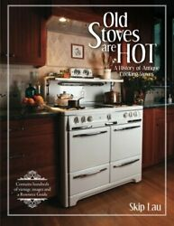 Old Stoves Are Hot A History Of Antique Cooking Stoves By Skip Lau