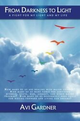 From Darkness To Light A Fight For My Light And Life By Avi Marie Gardner Vg+