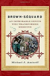 Brown-sequard An Improbable Genius Who Transformed By Aminoff Michael J. Md Vg+